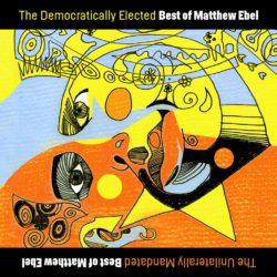 The Democratically Elected Best of Matthew Ebel