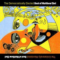 The Democratically Elected Best of Matthew Ebel